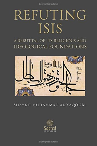 9781908224125: Refuting ISIS: A Rebuttal Of Its Religious And Ideological Foundations