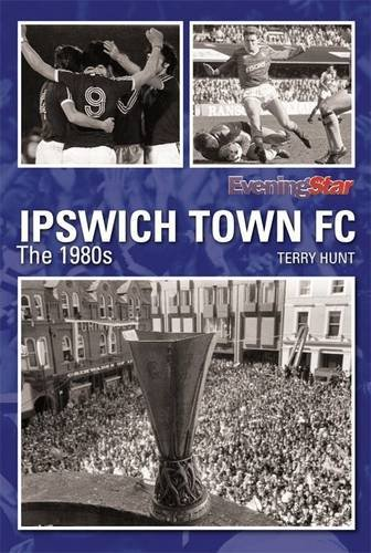 9781908234230: Ipswich Town FC the 1980s