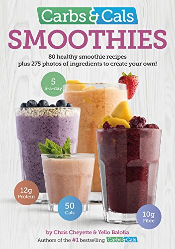 Carbs & Cals Smoothies: 80 Healthy Smoothie Recipes & 275 Photos of Ingredients to Create ...