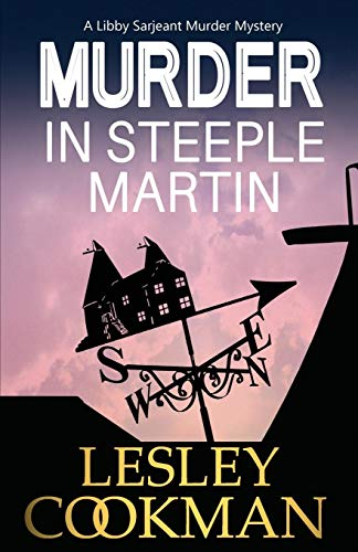 Murder in Steeple Martin (A Libby Sarjeant Murder Mystery Series): Cookman, Lesley