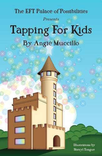 Tapping for Kids: A Children's Guide to Emotional Freedom Technique (EFT): Muccillo, Angie