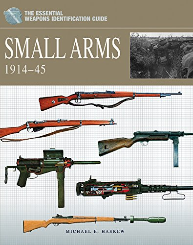 Small Arms 1914-1945 (The Essential Weapons Identification Guide): Haskew, Michael E.