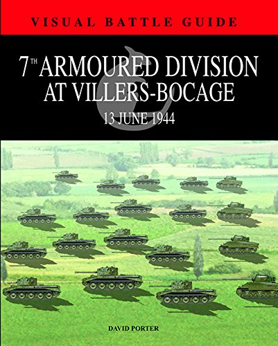 9781908273772: 7th Armoured Division at Villers-Bocage: 13th July 1944 (Visual Battle Guide)