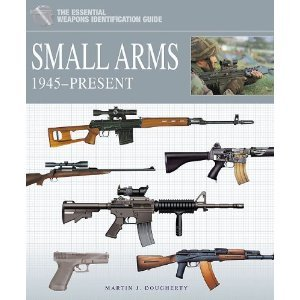 The Essential Weapons Identification Guide Small Arms 1945-present: Martin J. Dougherty