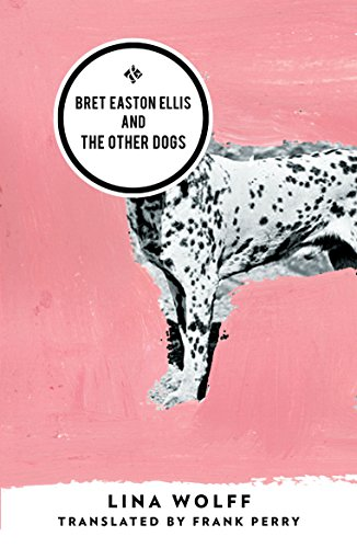 9781908276643: Bret Easton Ellis and the Other Dogs
