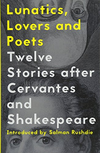 9781908276780: Lunatics, Lovers and Poets: Twelve Stories After Cervantes and Shakespeare