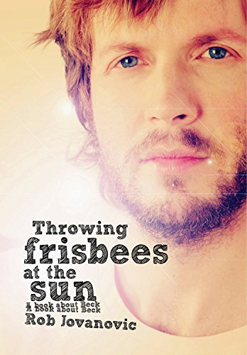 9781908279606: Throwing Frisbees At The Sun: A Book About Beck