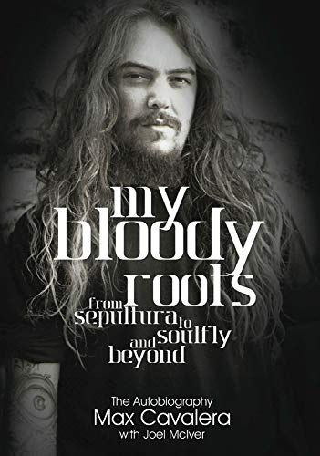 9781908279637: My Bloody Roots: From Sepultura to Soulfly and beyond - The Autobiography