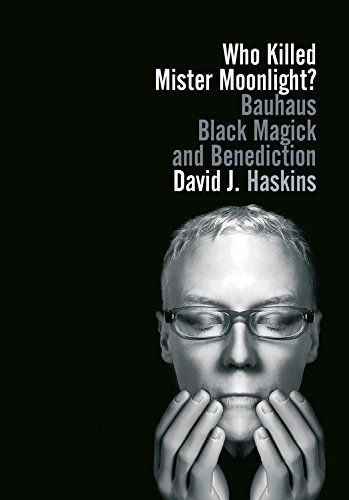 9781908279668: Who Killed Mister Moonlight: Bauhaus, Black Magick and Benediction