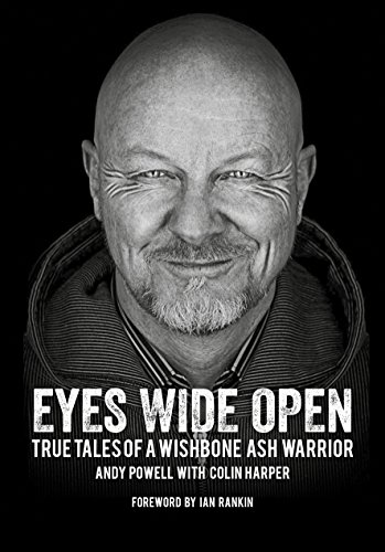 Eyes Wide Open: True Tales Of A Wishbone Ash Warrior: Powell, Andy
