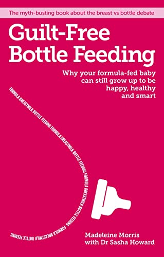9781908281777: Guilt-free Bottle Feeding: Why Your Formula-Fed Baby Can Be Happy, Healthy and Smart