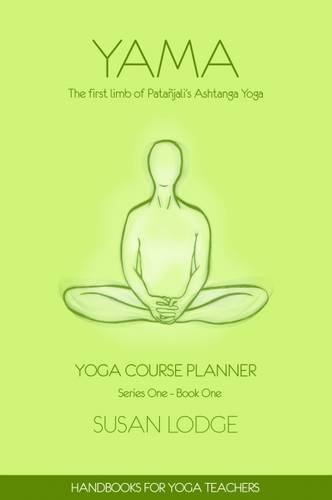 9781908299925: Yama: The First Limb of Patanjali's Ashtanga Yoga System (Yoga Course Planner)