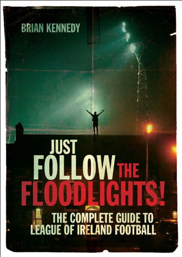 9781908308030: Just Follow the Floodlights!: The Complete Guide to League of Ireland Football
