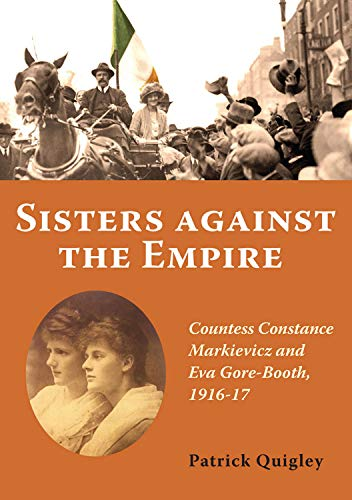 9781908308870: Sisters Against the Empire: Countess Constance Markievicz and EVA Gore-Booth, 1916-1917