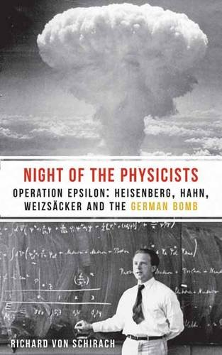 9781908323859: The Night of the Physicists: Operation Epsilon: Heisenberg, Hahn, Weizsäcker and the German Bomb