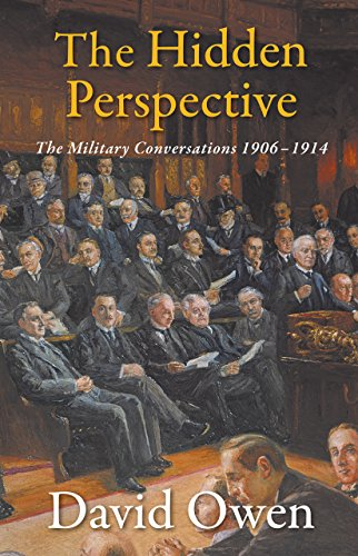 The Hidden Perspective: The Military Conversations 1906-1914: Owen, David