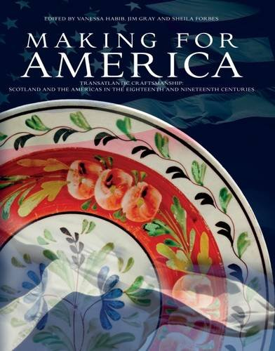 Making for America: Transatlantic Craftsmanship: Scotland and the Americas in the Eighteenth and ...