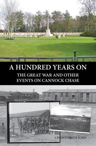 A Hundred Years on: The Great War and Other Events on Cannock Chase: John Christopher