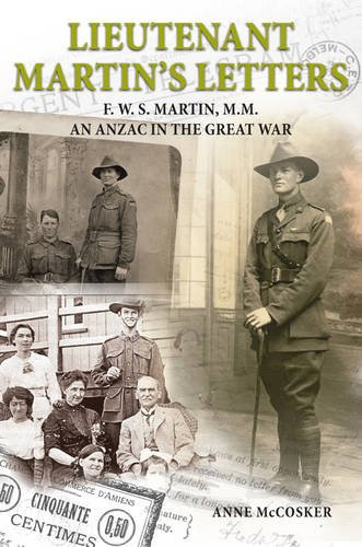 Lieutenant Martin's Letters: F. W. S. Martin, M.M., an ANZAC in the Great War: Anne McCosker