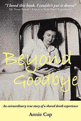 9781908341204: Beyond Goodbye: An Extraordinary Story of a Shared Death Experience