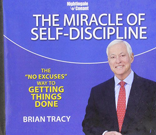 "The Miracle of Self-Discipline: The ""No-Excuses"" Way to Getting Things Done: Brian Tracy"