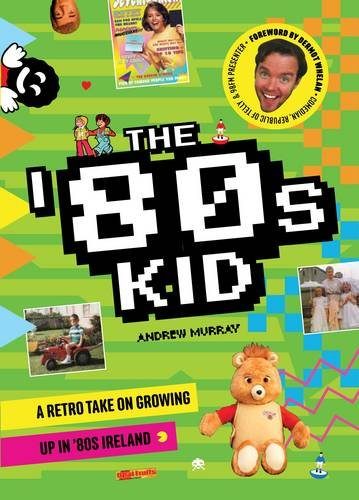9781908366030: The '80s Kid: A Retro Take on Growing Up in '80s Ireland