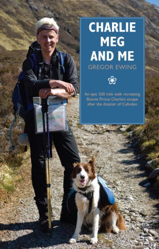 9781908373618: Charlie, Meg and Me: An epic 530 mile walk recreating Bonnie Prince Charlie's escape after the disaster of Culloden