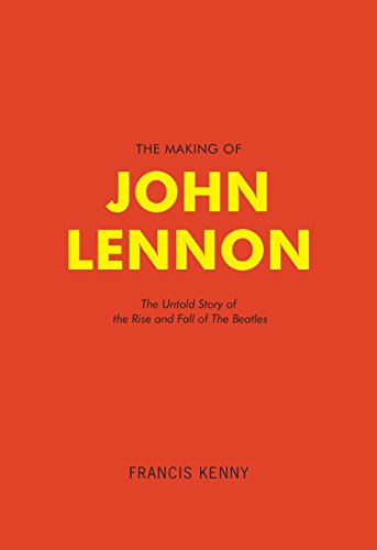 9781908373908: The Making of John Lennon: The Untold Story of the Rise and Fall of the Beatles