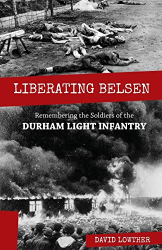 9781908381910: Liberating Belsen: Remembering the Soldiers of the Durham Light Infantry