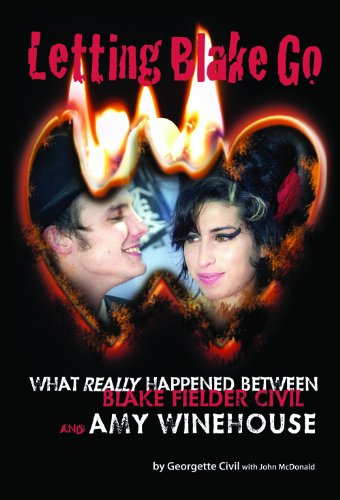 9781908382610: Letting Blake Go: What really happened between Blake Fielder-Civil and Amy Winehouse