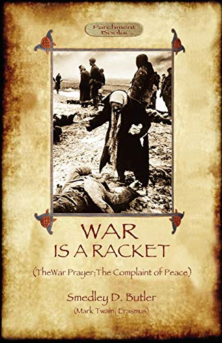 War Is A Racket; with The War Prayer and The Complaint of Peace (1908388323) by Smedley D Butler