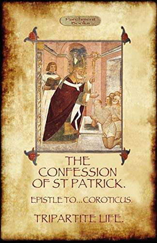 9781908388841: The Confession of Saint Patrick (Confessions of St. Patrick): With the Tripartite Life, and Epistle to the Soldiers of Coroticus (Aziloth Books)