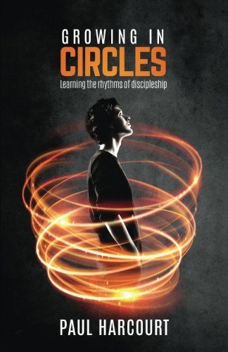 9781908393630: Growing in Circles: Learning the rhythms of discipleship