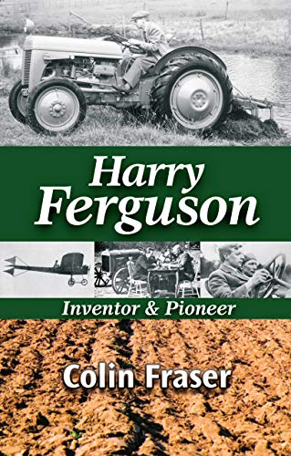Harry Ferguson: Inventor and Pioneer: Fraser, Colin