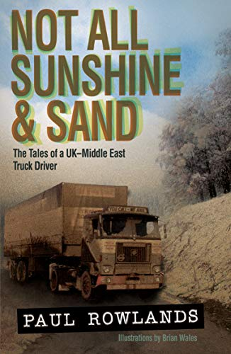9781908397690: Not All Sunshine & Sand: The Tales of a UK-Middle East Truck Driver