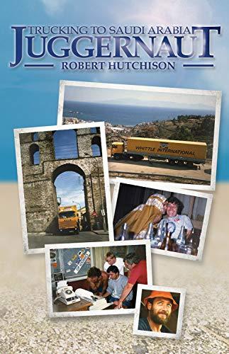 Juggernaut: Trucking to Saudi Arabia: Hutchison, Robert