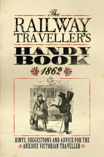 The Railway Traveller's Handy Book: Hints, Suggestions: Osprey Publishing