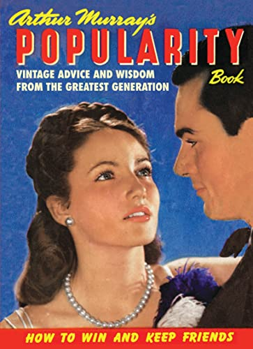 9781908402769: Arthur Murray's Popularity Book: Vintage Advice and Wisdom from The Greatest Generation