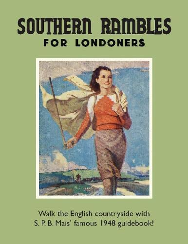9781908402844: Southern Rambles for Londoners: Walk the English countryside with S.P.B Mais? famous 1948 guidebook! (Old House)