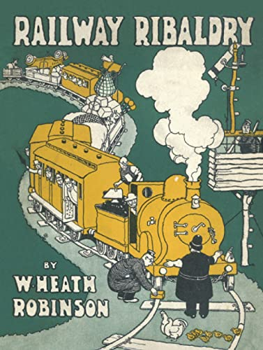 Railway Ribaldry: Being 96 pages of railway: Robinson, W. Heath