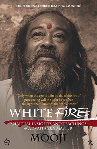 White Fire: Spiritual insights and teachings of advaita zen master Mooji: Mooji