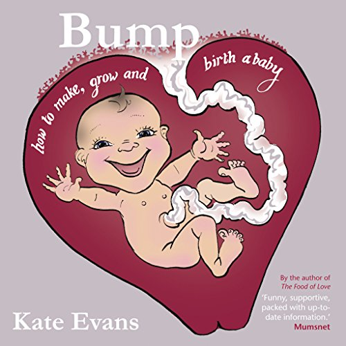 9781908434357: Bump: How to Make, Grow and Birth a Baby