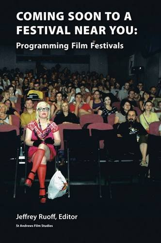 Coming Soon to a Festival Near You: Programming Film Festivals (Hardback)