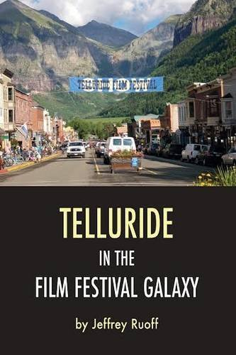 Telluride in the Film Festival Galaxy (Hardback): Jeffrey Ruoff