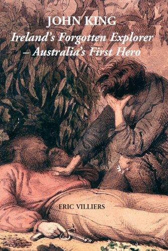 9781908448040: John King: Ireland's Forgotten Explorer - Australia's First Hero