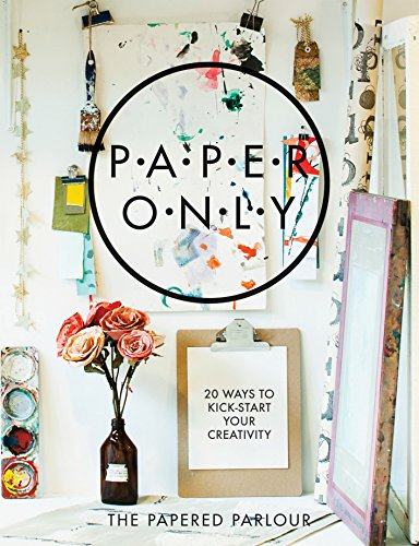 9781908449511: Paper Only : 20 Ways to Kick-Start Your Creativity: 20 Ways to Kick-Start Your Creativity (Papered Parlour)