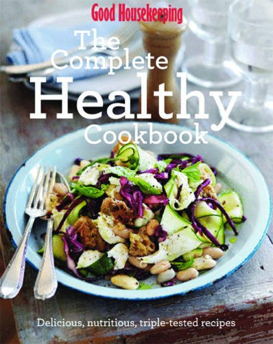 9781908449764: Good Housekeeping The Complete Healthy Cookbook WIGIG: Delicious, nutritious, triple-tested recipes