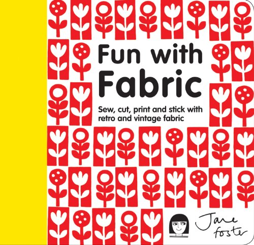 9781908449900: Fun with Fabric: Sew, Cut, Print and Stick with Retro and Vintage Fabric