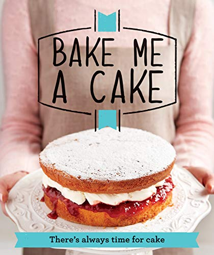 9781908449924: Bake Me a Cake: There's always time for cake (Good Housekeeping)