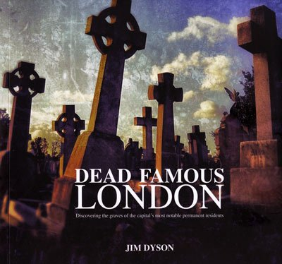 9781908457189: Dead Famous London: Discovering the graves of the capital's most notable permanent residents